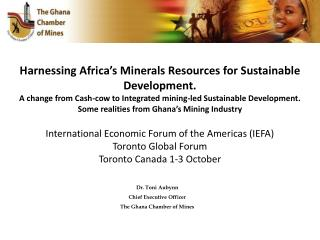Dr. Toni Aubynn Chief Executive Officer The Ghana Chamber of Mines