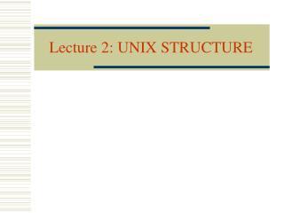 Lecture 2: UNIX STRUCTURE