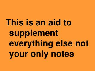 This is an aid to supplement everything else not your only notes