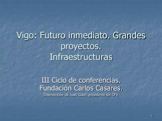 Vigo: Futuro inmediato. Grandes proyectos. Infraestructuras