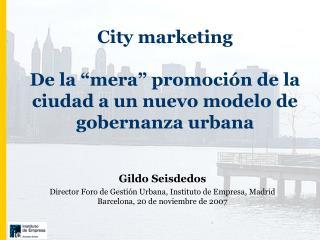 """City marketing De la """"mera"""" promoción de la ciudad a un nuevo modelo de gobernanza urbana"""