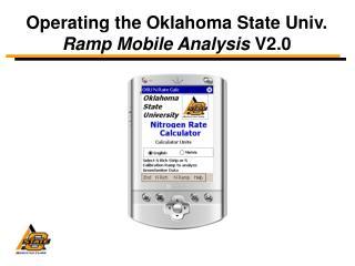 Operating the Oklahoma State Univ.   Ramp Mobile Analysis  V2.0