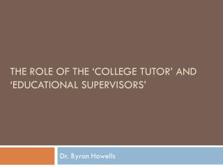 The Role of the 'College tutor' and 'educational supervisors'