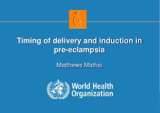 Timing of delivery and induction in pre-eclampsia Matthews Mathai