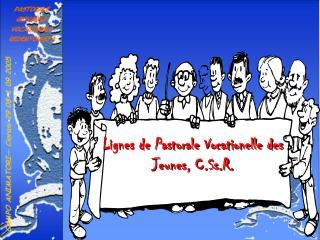 Lignes de Pastorale Vocationelle des Jeunes, C.Ss.R.