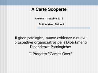 A Carte Scoperte Ancona  11 ottobre 2012 Dott. Adriano Baldoni
