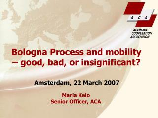 Bologna Process and mobility � good, bad, or insignificant?