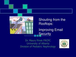 Dr. Maury Pinsk FRCPC University of Alberta Division of Pediatric Nephrology