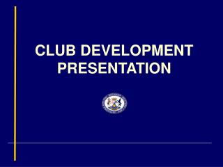 CLUB DEVELOPMENT PRESENTATION