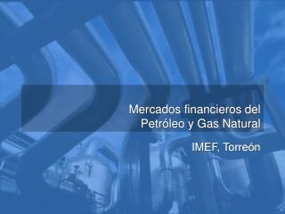 Mercados financieros del  Petróleo y Gas Natural