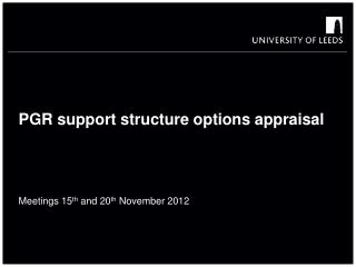PGR support structure options appraisal Meetings 15 th  and 20 th  November 2012