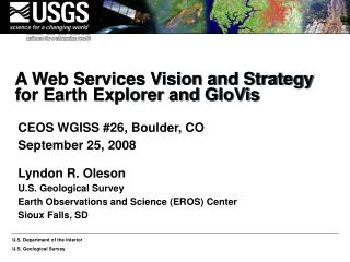 A Web Services Vision and Strategy  for Earth Explorer and GloVis