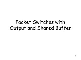 Packet Switches with Output and Shared Buffer