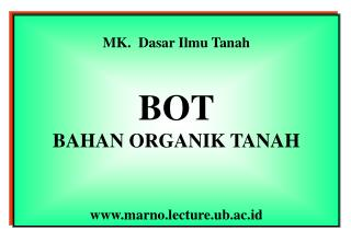MK.   Dasar Ilmu  Tanah BOT BAHAN ORGANIK TANAH marno.lecture.ub.ac.id