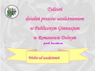 Tydzień  działań przeciw uzależnieniom  w Publicznym Gimnazjum  w Romanowie Dolnym