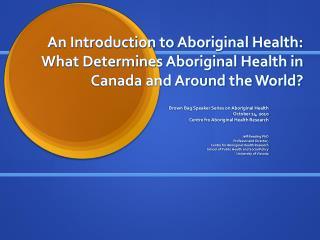 Brown Bag Speaker Series on Aboriginal Health October 14, 2010