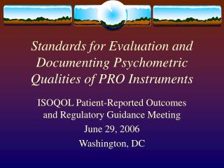 Standards for Evaluation and Documenting Psychometric Qualities of PRO Instruments