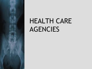 HEALTH CARE AGENCIES