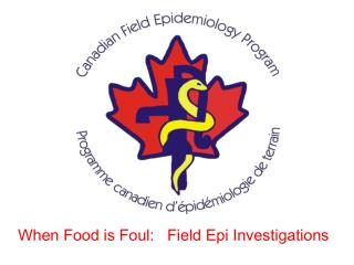 When Food is Foul:   Field Epi Investigations