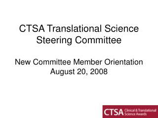 CTSA Translational Science Steering Committee New Committee Member Orientation August 20, 2008