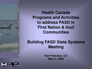 Health Canada Programs and Activities  to address FASD in  First Nation & Inuit  Communities