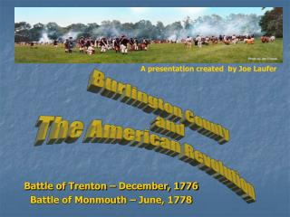 Battle of Trenton – December, 1776 Battle of Monmouth – June, 1778