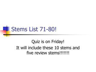 Stems List 71-80!