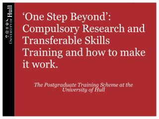 'One Step Beyond': Compulsory Research and Transferable Skills Training and how to make it work.