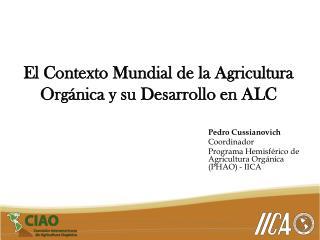 El Contexto Mundial de la Agricultura Orgánica y su Desarrollo en ALC