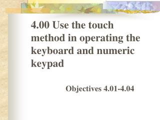4.00 Use the touch method in operating the keyboard and numeric keypad