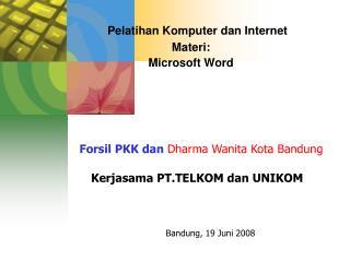 Pelatihan Komputer dan Internet Materi: Microsoft Word