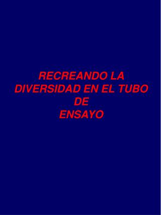 RECREANDO LA DIVERSIDAD EN EL TUBO DE ENSAYO