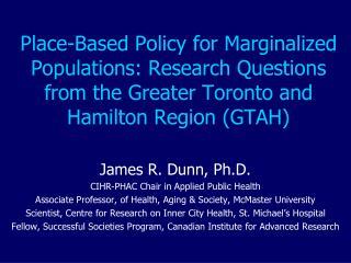 James R. Dunn, Ph.D. CIHR-PHAC Chair in Applied Public Health