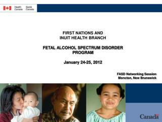 FIRST NATIONS AND  INUIT HEALTH BRANCH FETAL ALCOHOL SPECTRUM DISORDER PROGRAM January 24-25, 2012