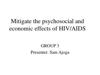 Mitigate the psychosocial and economic effects of HIV/AIDS