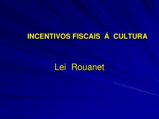 INCENTIVOS FISCAIS  Á  CULTURA Lei   Rouanet