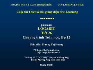 Bài giảng: LÔGARIT Tiết 26 Chương trình  Toán học , lớp 1 2 Giáo viên:  Trương Thị Hương