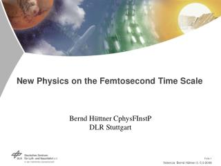New Physics on the Femtosecond Time Scale