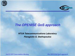 The OPENISE QoS approach NTUA Telecommunications Laboratory Panagiotis G. Stathopoulos