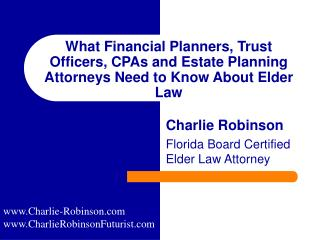 What Financial Planners, Trust Officers, CPAs and Estate Planning Attorneys Need to Know About Elder Law