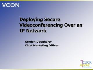Deploying Secure Videoconferencing Over an  IP Network