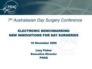 7 th  Australasian Day Surgery Conference ELECTRONIC BENCHMARKING