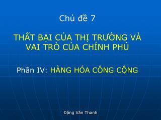 Chủ đề 7 THẤT BẠI CỦA THỊ TRƯỜNG VÀ VAI TRÒ CỦA CHÍNH PHỦ