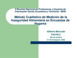 Gilberto Moncada  FAO/RLC Río de Janeiro  21-25 de Agosto, 2006