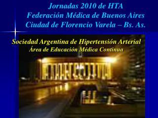 Jornadas 2010 de HTA  Federaci�n M�dica de Buenos Aires  Ciudad de Florencio Varela � Bs. As.