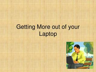 Getting More out of your Laptop