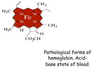 Pathological forms of hemoglobin .  Acid - base state of blood.