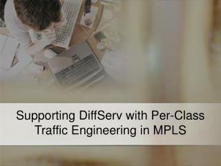 Supporting DiffServ with Per-Class Traffic Engineering in MPLS
