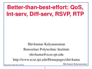 Better-than-best-effort: QoS, Int-serv, Diff-serv, RSVP, RTP
