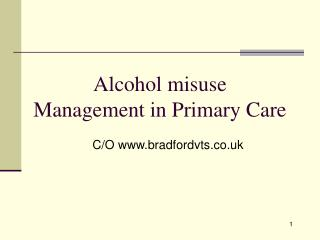 Alcohol misuse    Management in Primary Care